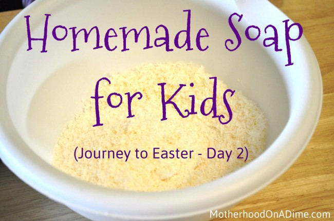 Journey to Easter (Day 2): Easy Homemade Soap for Kids