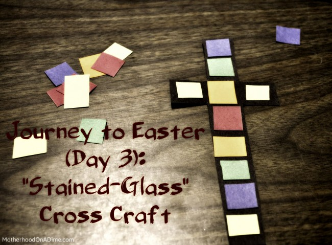 Journey to Easter (Day 3): Stained-Glass Cross Craft