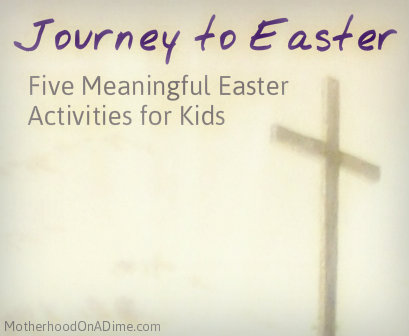 Journey to Easter:  Five Meaningful Easter Activities for Kids