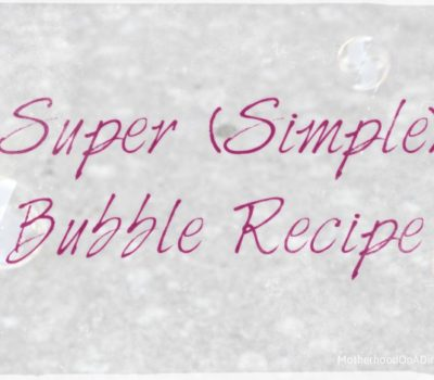 Super (Simple) Bubble Recipe