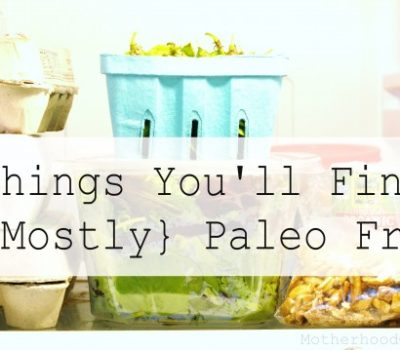 """10 Things You'll Find in My {Mostly} """"Paleo"""" Refrigerator"""