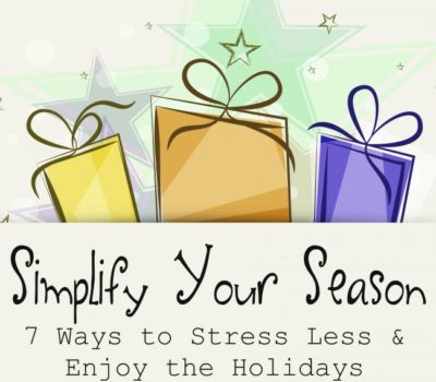 Simplify Your Season:  Seven Ways to Stress Less and Enjoy the Holidays