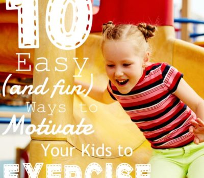 Ten Easy & Fun Ways to Motivate Your Child to Exercise
