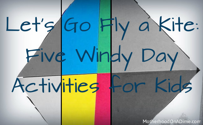 Let's Go Fly a Kite:  Five Windy Day Activities for Little Kids