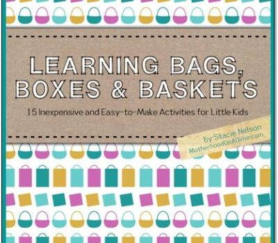 Learning Bags, Baskets, and Boxes:  15 Inexpensive and Easy-to-Make Activities for Little Kids