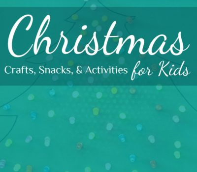 Christmas Crafts, Snacks, & Activities for Kids