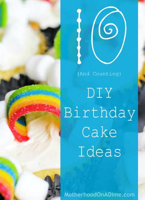 If I Can Make Em So Can You 10 Diy Birthday Cake Ideas