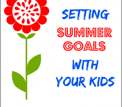 Setting Summer Goals With Your Kids (Includes FREE Printable)
