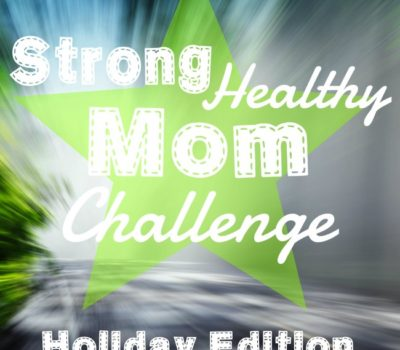 Strong Healthy Mom Challenge:  Week 6 (Where Are All of You?!!)