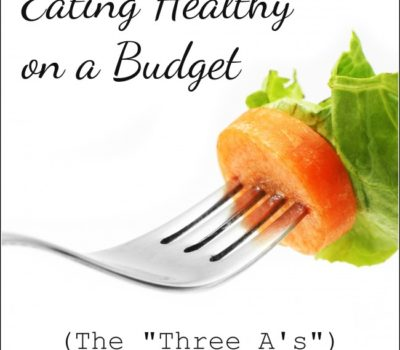 "Eating Healthy on a Budget:  Shopping the ""Three A's"""