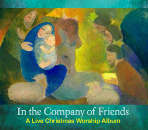 In the Company of Friends:  A Live Christmas Worship Album (+ FREE Song Download)