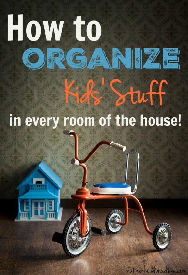 How to organize kids stuff in every room of the house!