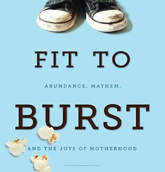 Discount eBook: Fit to Burst – Abundance, Mayhem, and the Joys of Motherhood
