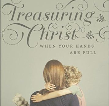 Discount Book: Treasuring Christ When Your Hands Are Full