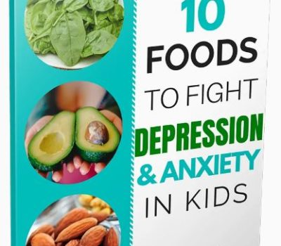 FREE eBook: 10 Foods to Fight Depression & Anxiety in Kids